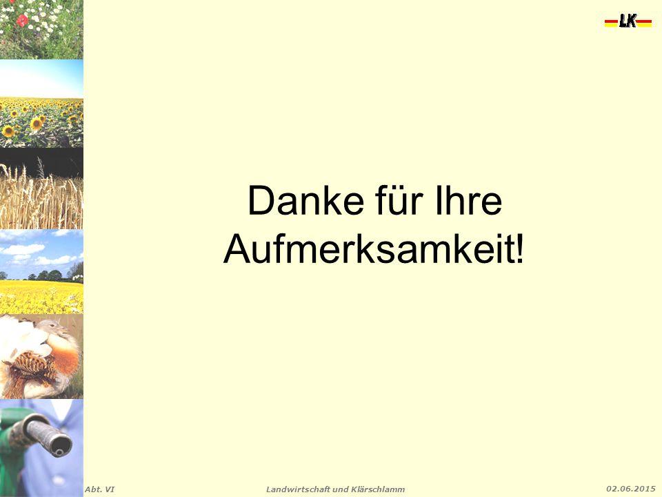 Landwirtschaft und Klärschlamm Abt. VI 02.06.2015 Danke für Ihre Aufmerksamkeit!