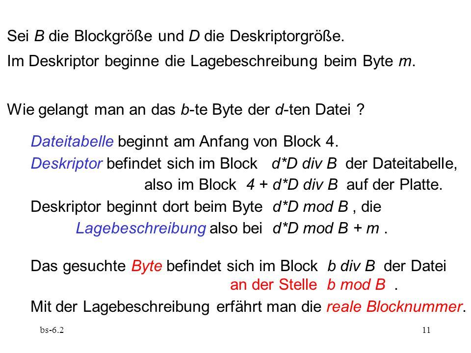 bs-6.211 Sei B die Blockgröße und D die Deskriptorgröße. Im Deskriptor beginne die Lagebeschreibung beim Byte m. Wie gelangt man an das b-te Byte der
