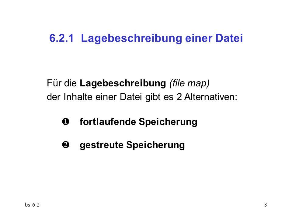 bs-6.23 6.2.1 Lagebeschreibung einer Datei Für die Lagebeschreibung (file map) der Inhalte einer Datei gibt es 2 Alternativen:  fortlaufende Speicherung  gestreute Speicherung