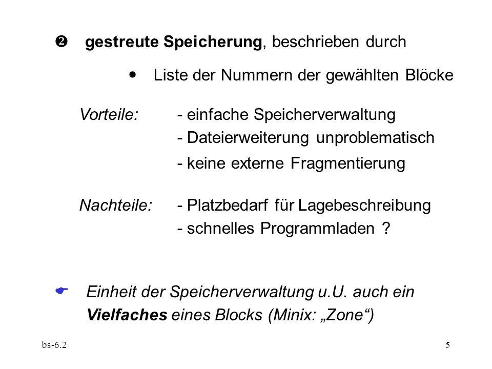 bs-6.25  gestreute Speicherung, beschrieben durch  Liste der Nummern der gewählten Blöcke Vorteile:- einfache Speicherverwaltung - Dateierweiterung