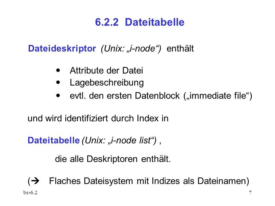 bs-6.28 Typische Größen: Index: 2 B  64 KB Dateien Deskriptor: 32 B Dateitabelle: 1 MB  64 KB Einträge Typisches Layout:  Erster Eintrag ist Deskriptor des Wurzelverzeichnisses  Dateitabelle ist in fortlaufenden Blöcken untergebracht  Verwaltungsdaten enthalten Nummer des ersten Blocks
