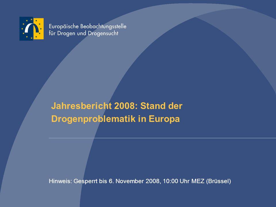 Jahresbericht 2008: Stand der Drogenproblematik in Europa Hinweis: Gesperrt bis 6. November 2008, 10:00 Uhr MEZ (Brüssel)