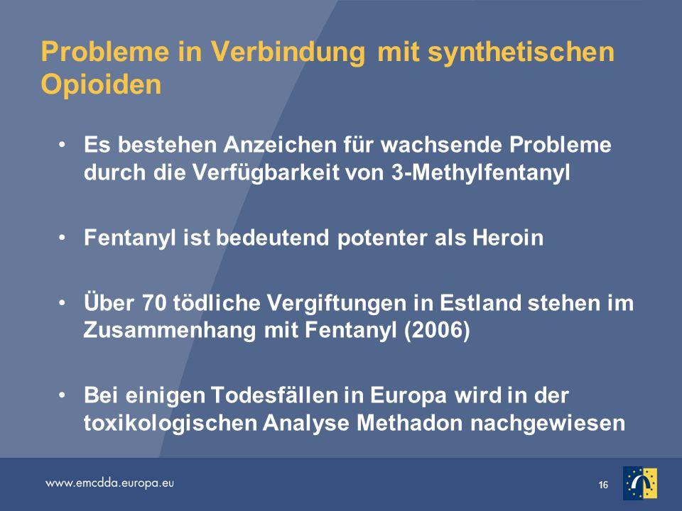 16 Probleme in Verbindung mit synthetischen Opioiden Es bestehen Anzeichen für wachsende Probleme durch die Verfügbarkeit von 3-Methylfentanyl Fentany
