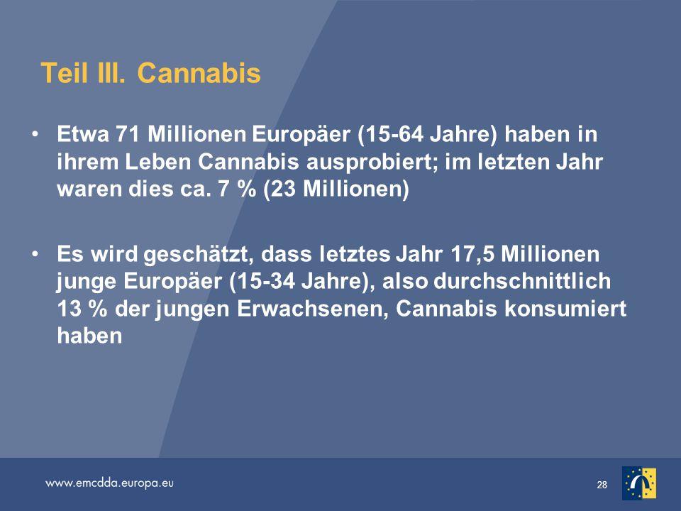 28 Teil III. Cannabis Etwa 71 Millionen Europäer (15-64 Jahre) haben in ihrem Leben Cannabis ausprobiert; im letzten Jahr waren dies ca. 7 % (23 Milli