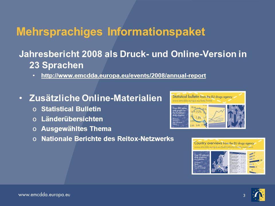 3 Mehrsprachiges Informationspaket Jahresbericht 2008 als Druck- und Online-Version in 23 Sprachen http://www.emcdda.europa.eu/events/2008/annual-repo