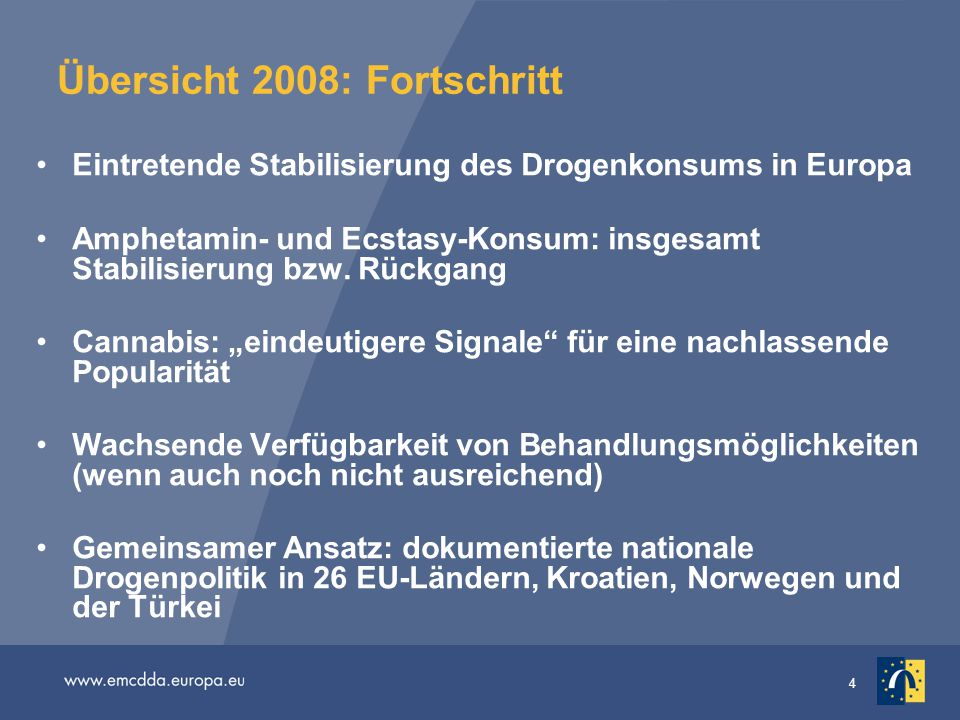 4 Übersicht 2008: Fortschritt Eintretende Stabilisierung des Drogenkonsums in Europa Amphetamin- und Ecstasy-Konsum: insgesamt Stabilisierung bzw. Rüc
