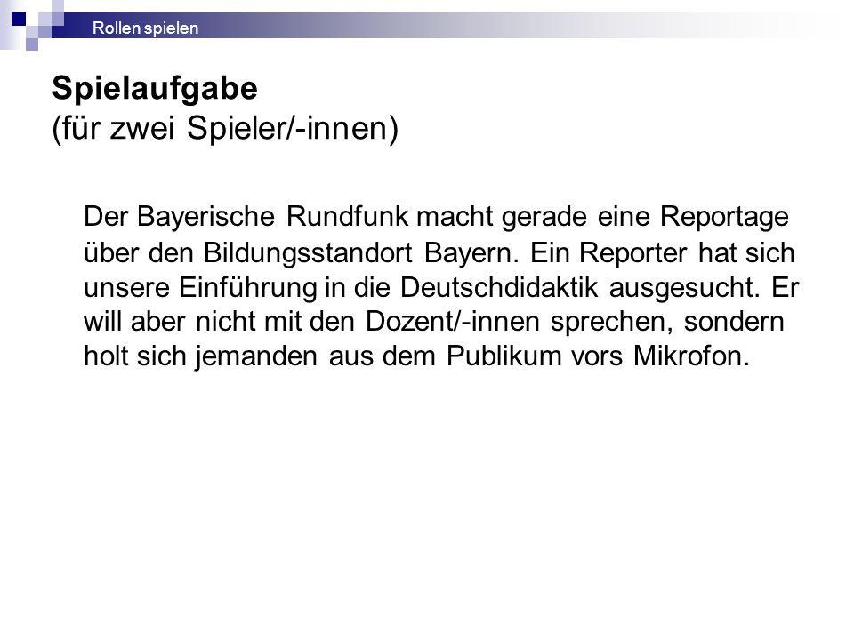 Spielaufgabe (für zwei Spieler/-innen) Der Bayerische Rundfunk macht gerade eine Reportage über den Bildungsstandort Bayern. Ein Reporter hat sich uns