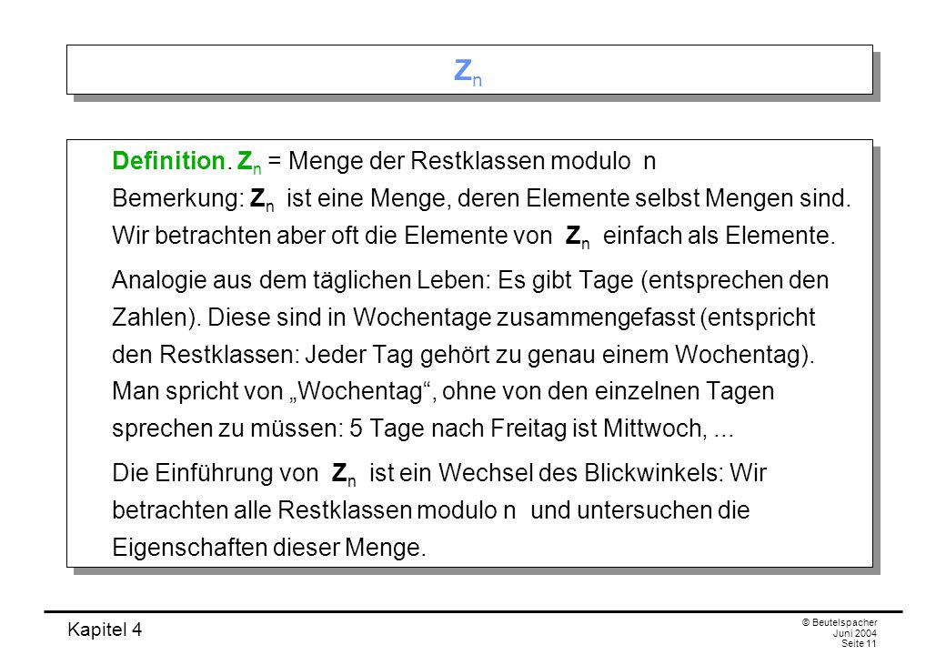 Kapitel 4 © Beutelspacher Juni 2004 Seite 11 ZnZn ZnZn Definition.