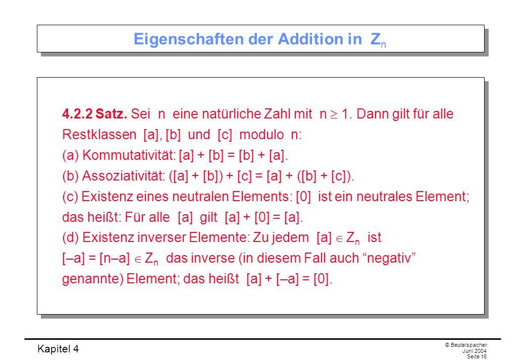 Kapitel 4 © Beutelspacher Juni 2004 Seite 16 Eigenschaften der Addition in Z n 4.2.2 Satz.