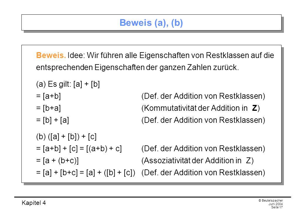 Kapitel 4 © Beutelspacher Juni 2004 Seite 17 Beweis (a), (b) Beweis.