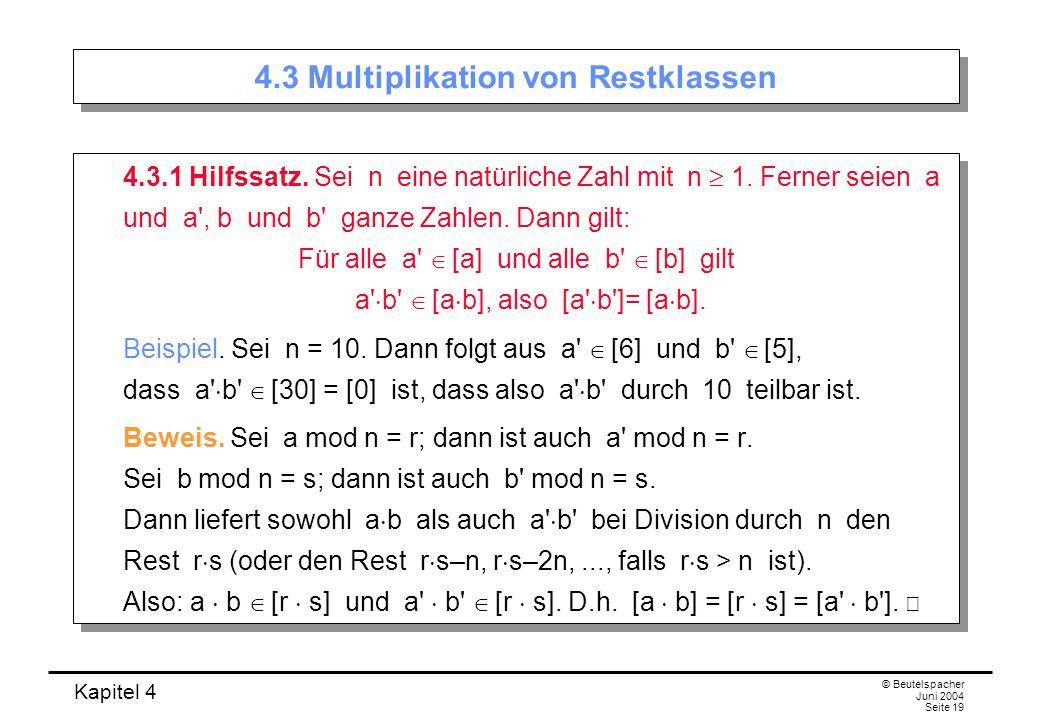 Kapitel 4 © Beutelspacher Juni 2004 Seite 19 4.3 Multiplikation von Restklassen 4.3.1 Hilfssatz.