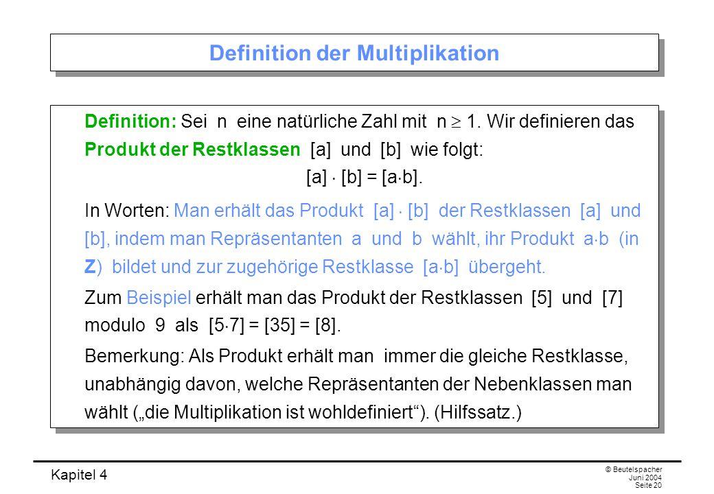 Kapitel 4 © Beutelspacher Juni 2004 Seite 20 Definition der Multiplikation Definition: Sei n eine natürliche Zahl mit n  1.