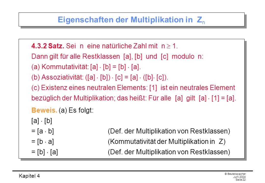 Kapitel 4 © Beutelspacher Juni 2004 Seite 22 Eigenschaften der Multiplikation in Z n 4.3.2 Satz.