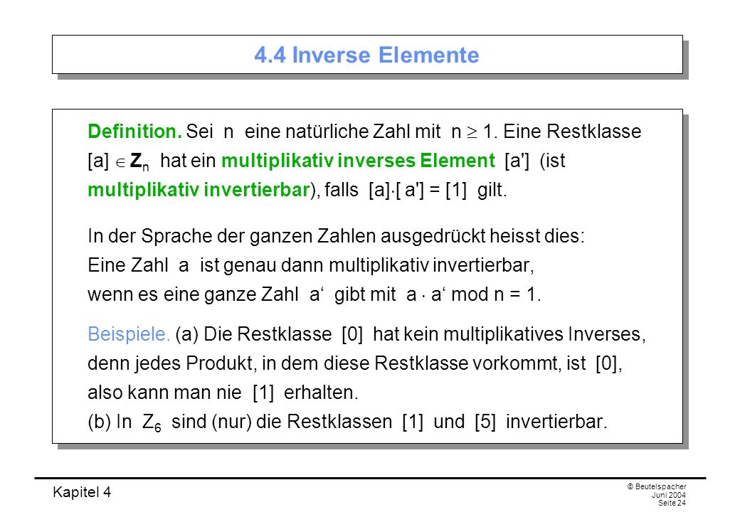Kapitel 4 © Beutelspacher Juni 2004 Seite 24 4.4 Inverse Elemente Definition.