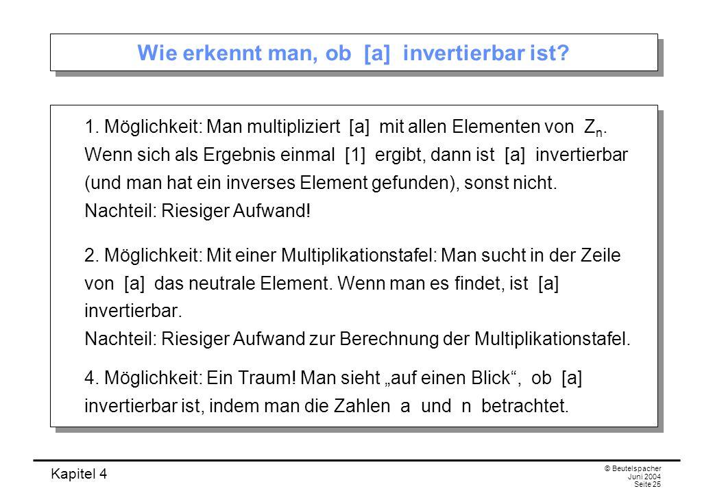 Kapitel 4 © Beutelspacher Juni 2004 Seite 25 Wie erkennt man, ob [a] invertierbar ist.