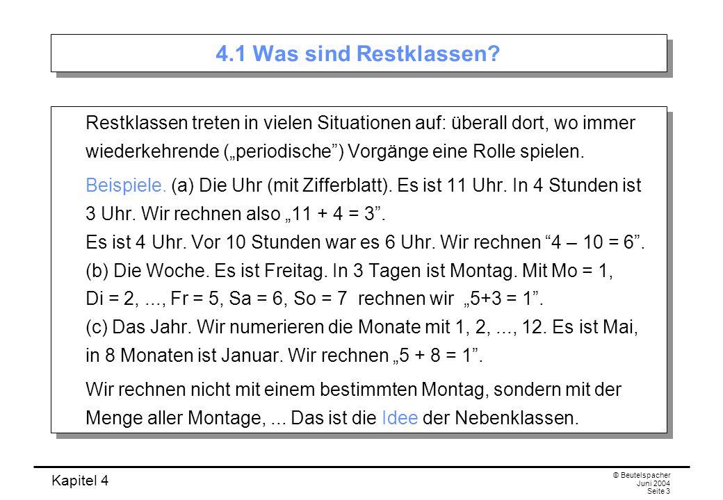 Kapitel 4 © Beutelspacher Juni 2004 Seite 3 4.1 Was sind Restklassen.