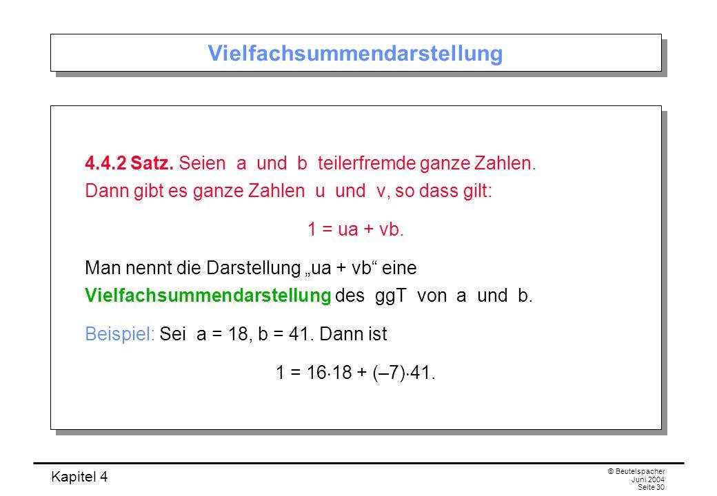 Kapitel 4 © Beutelspacher Juni 2004 Seite 30 Vielfachsummendarstellung 4.4.2 Satz.