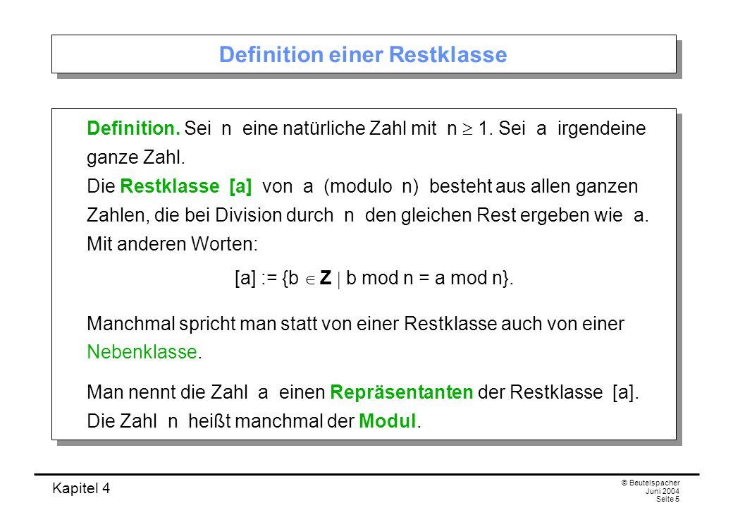 Kapitel 4 © Beutelspacher Juni 2004 Seite 5 Definition einer Restklasse Definition.
