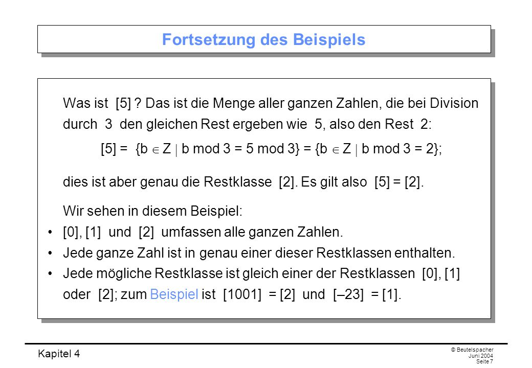 Kapitel 4 © Beutelspacher Juni 2004 Seite 7 Fortsetzung des Beispiels Was ist [5] .