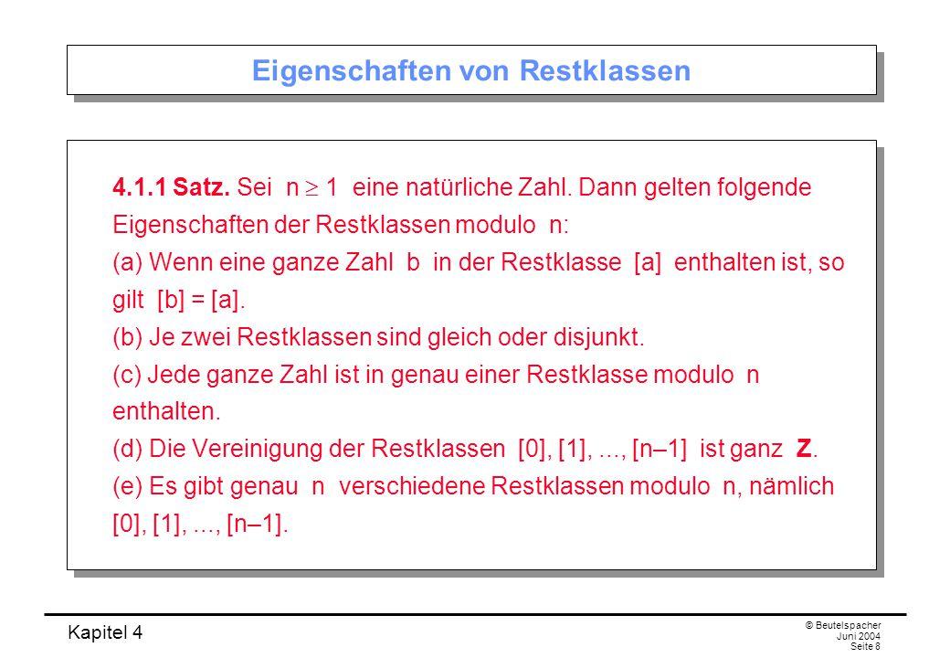 Kapitel 4 © Beutelspacher Juni 2004 Seite 8 Eigenschaften von Restklassen 4.1.1 Satz.