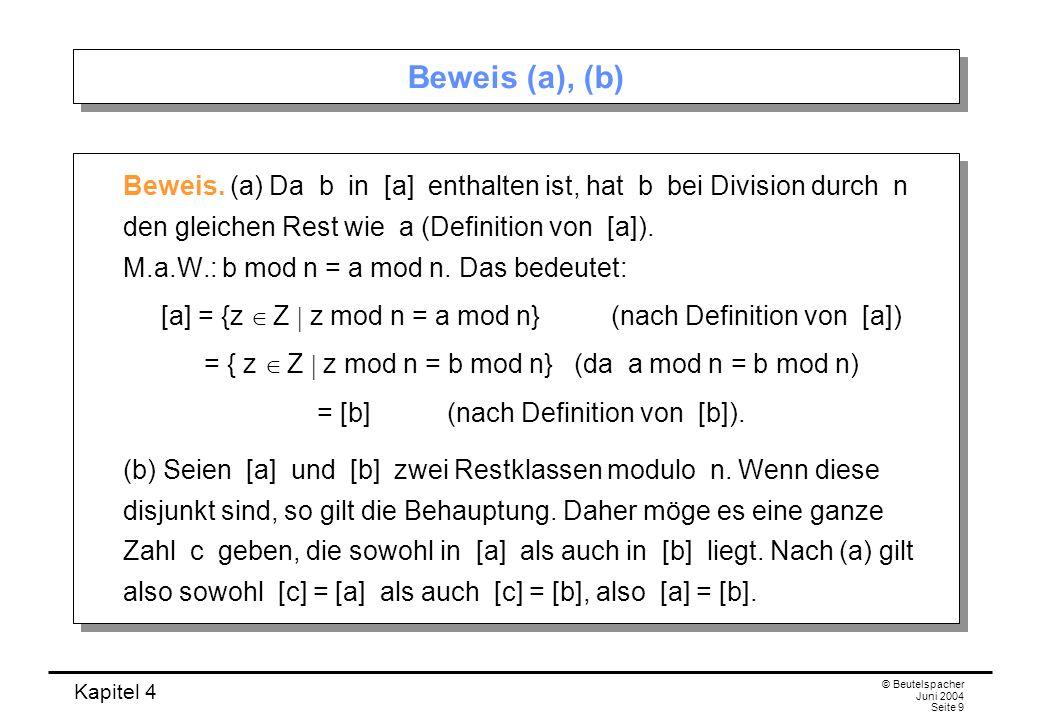 Kapitel 4 © Beutelspacher Juni 2004 Seite 9 Beweis (a), (b) Beweis.