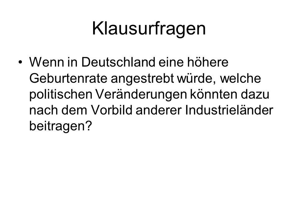 Klausurfragen Wenn in Deutschland eine höhere Geburtenrate angestrebt würde, welche politischen Veränderungen könnten dazu nach dem Vorbild anderer Industrieländer beitragen?