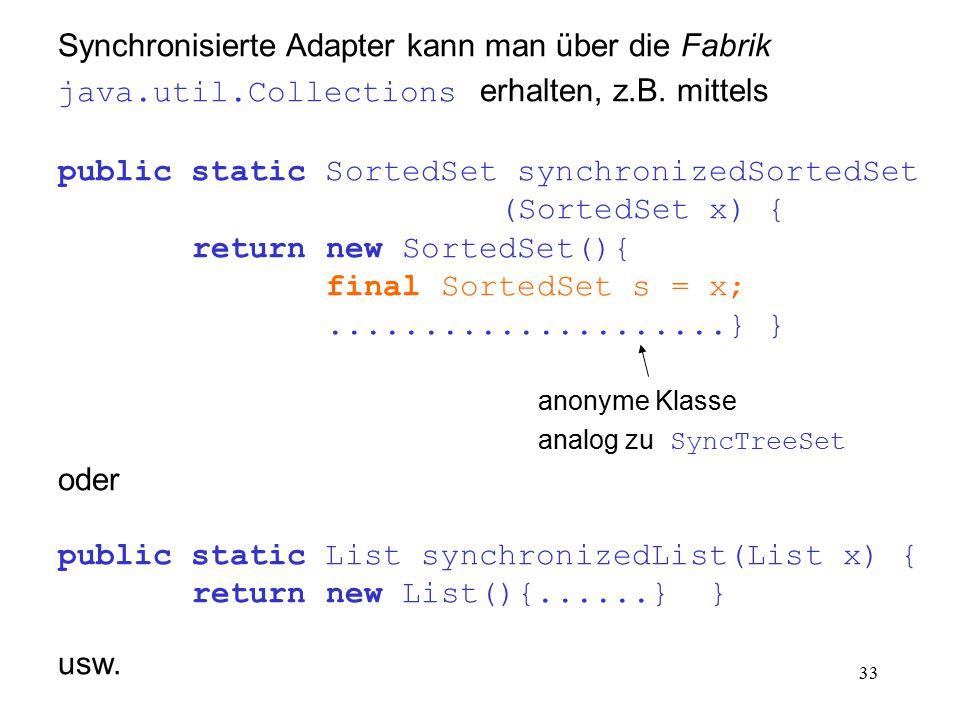 33 Synchronisierte Adapter kann man über die Fabrik java.util.Collections erhalten, z.B. mittels public static SortedSet synchronizedSortedSet (Sorted