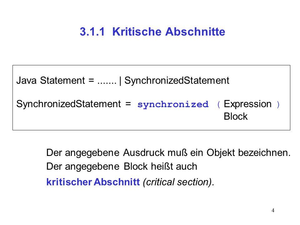 4 3.1.1 Kritische Abschnitte Java Statement =....... | SynchronizedStatement SynchronizedStatement = synchronized ( Expression ) Block Der angegebene