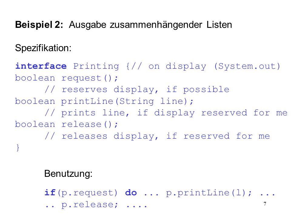 18 Beispiel 1: tabellierte Abbildung Spezifikation: interface Map { // table of (Key,Data) pairs void enter(Key k, Data d); Data lookup(Key k); void remove(Key k); int count(); } (realistisch: Ausnahmen berücksichtigen!)