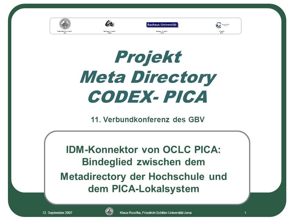 12. September 2007Klaus Rosifka, Friedrich-Schiller-Universität Jena1 Projekt Meta Directory CODEX- PICA IDM-Konnektor von OCLC PICA: Bindeglied zwisc