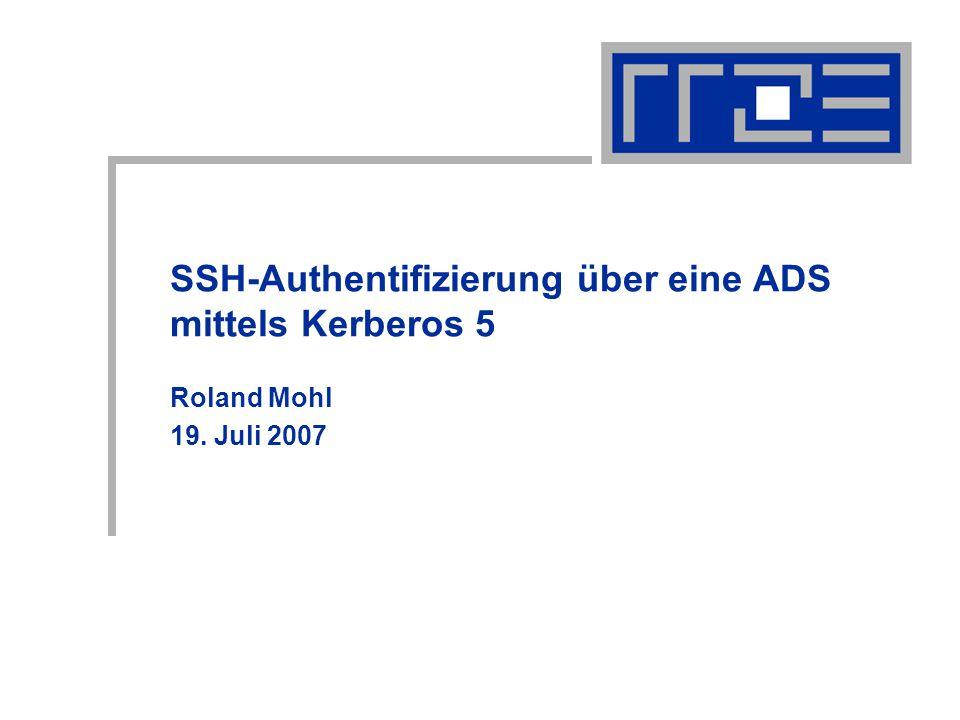 SSH-Authentifizierung über eine ADS mittels Kerberos 5 Roland Mohl 19. Juli 2007