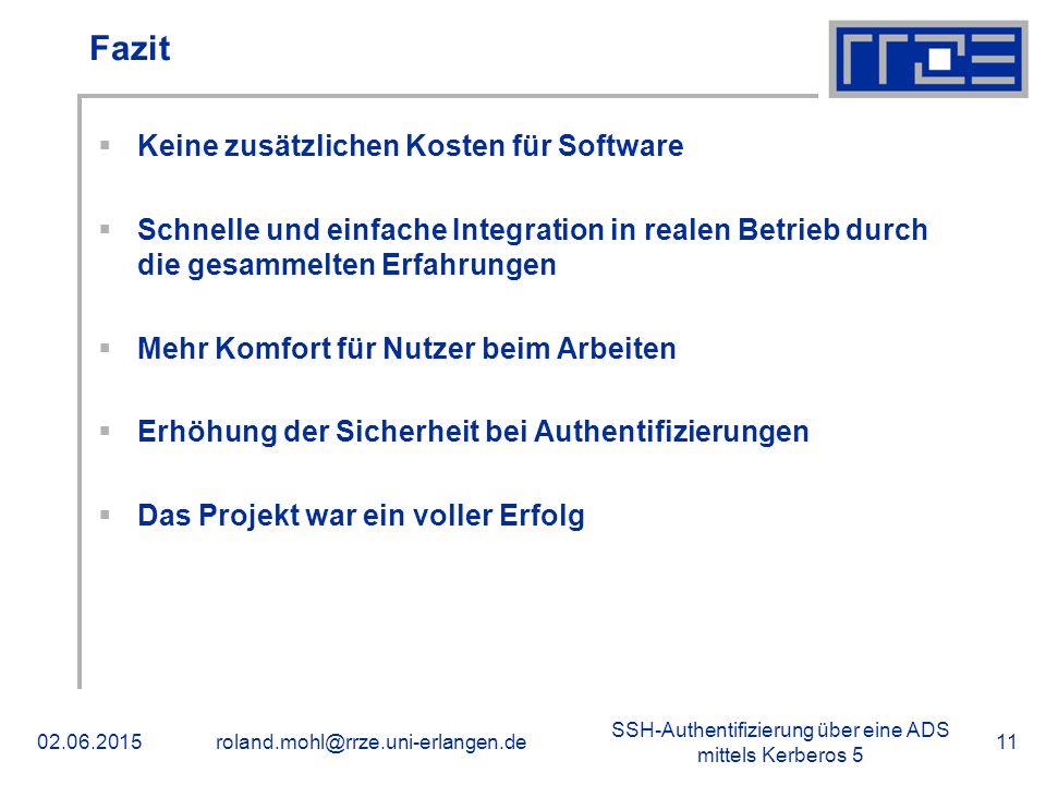 SSH-Authentifizierung über eine ADS mittels Kerberos 5 02.06.2015roland.mohl@rrze.uni-erlangen.de11 Fazit  Keine zusätzlichen Kosten für Software  S