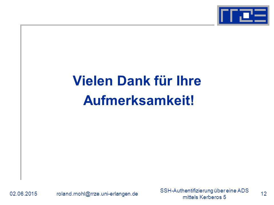SSH-Authentifizierung über eine ADS mittels Kerberos 5 02.06.2015roland.mohl@rrze.uni-erlangen.de12 Vielen Dank für Ihre Aufmerksamkeit.