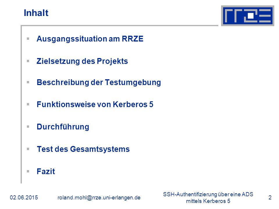 SSH-Authentifizierung über eine ADS mittels Kerberos 5 02.06.2015roland.mohl@rrze.uni-erlangen.de2 Inhalt  Ausgangssituation am RRZE  Zielsetzung de