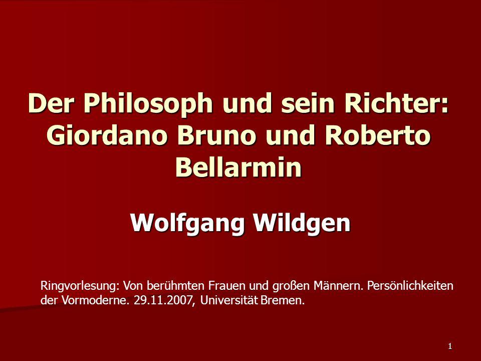 1 Der Philosoph und sein Richter: Giordano Bruno und Roberto Bellarmin Wolfgang Wildgen Ringvorlesung: Von berühmten Frauen und großen Männern. Persön