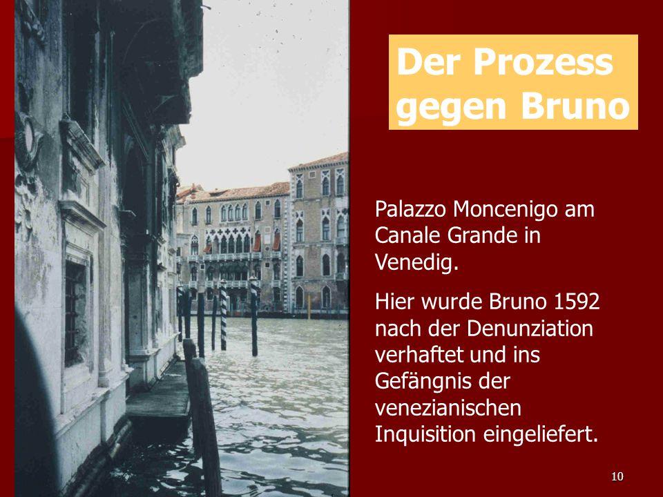 10 Palazzo Moncenigo am Canale Grande in Venedig. Hier wurde Bruno 1592 nach der Denunziation verhaftet und ins Gefängnis der venezianischen Inquisiti
