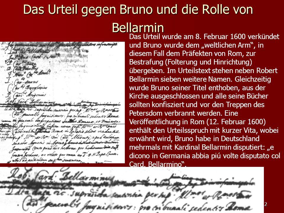 """12 Das Urteil gegen Bruno und die Rolle von Bellarmin Das Urteil wurde am 8. Februar 1600 verkündet und Bruno wurde dem """"weltlichen Arm"""", in diesem Fa"""