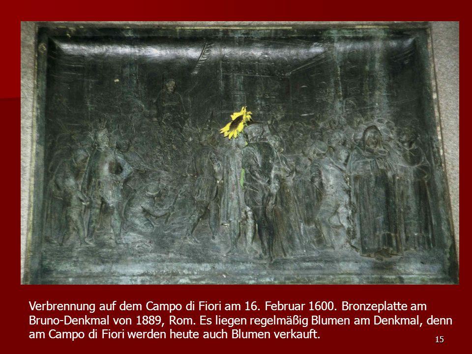 15 Verbrennung auf dem Campo di Fiori am 16. Februar 1600. Bronzeplatte am Bruno-Denkmal von 1889, Rom. Es liegen regelmäßig Blumen am Denkmal, denn a