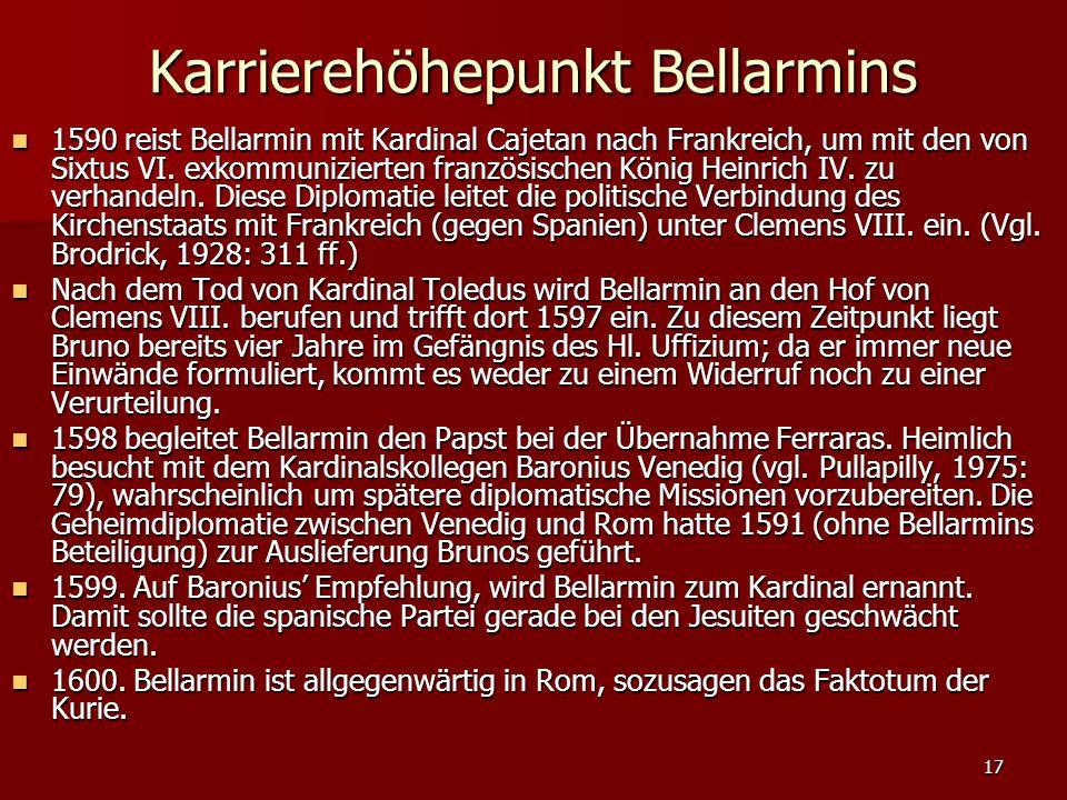 17 Karrierehöhepunkt Bellarmins 1590 reist Bellarmin mit Kardinal Cajetan nach Frankreich, um mit den von Sixtus VI. exkommunizierten französischen Kö