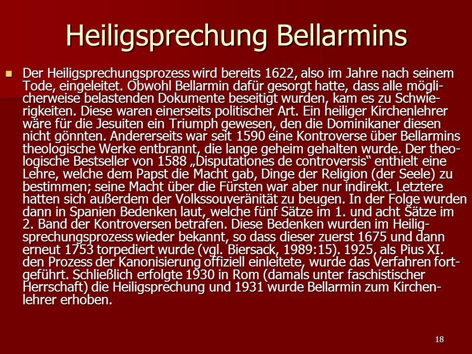 18 Heiligsprechung Bellarmins Der Heiligsprechungsprozess wird bereits 1622, also im Jahre nach seinem Tode, eingeleitet. Obwohl Bellarmin dafür gesor