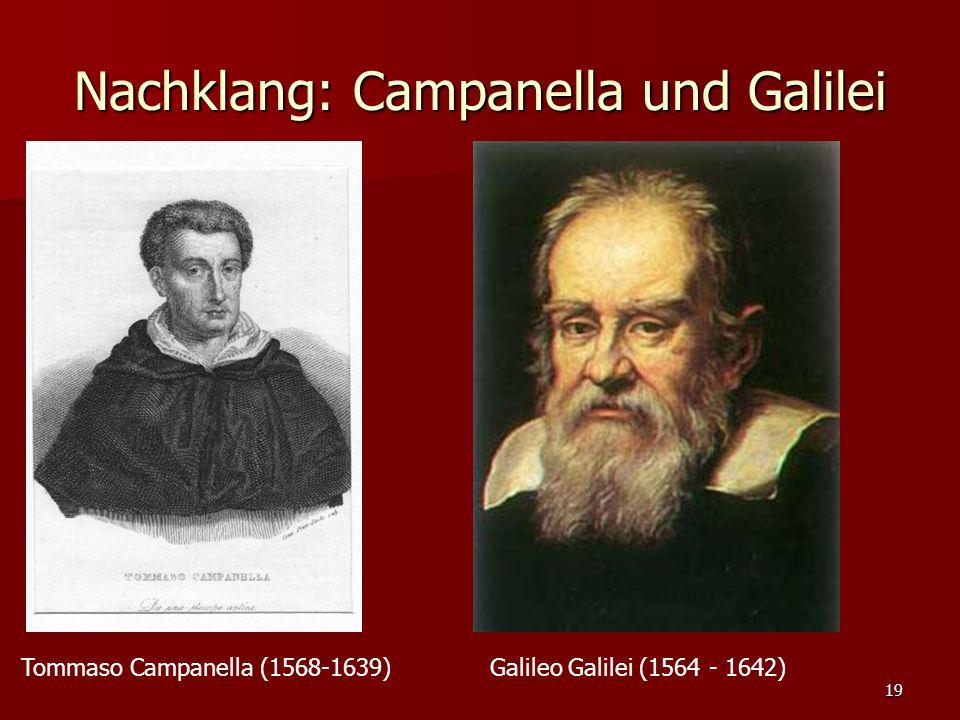19 Nachklang: Campanella und Galilei Tommaso Campanella (1568-1639)Galileo Galilei (1564 - 1642)
