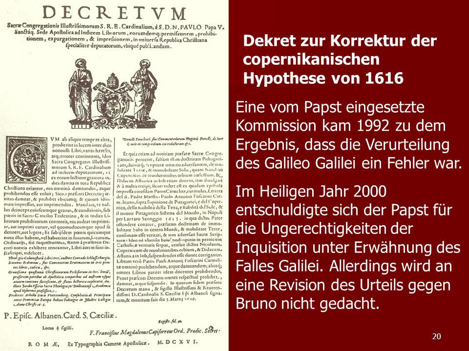 20 Dekret zur Korrektur der copernikanischen Hypothese von 1616 Eine vom Papst eingesetzte Kommission kam 1992 zu dem Ergebnis, dass die Verurteilung