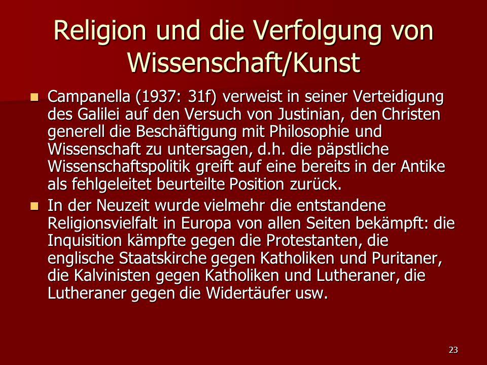 23 Religion und die Verfolgung von Wissenschaft/Kunst Campanella (1937: 31f) verweist in seiner Verteidigung des Galilei auf den Versuch von Justinian