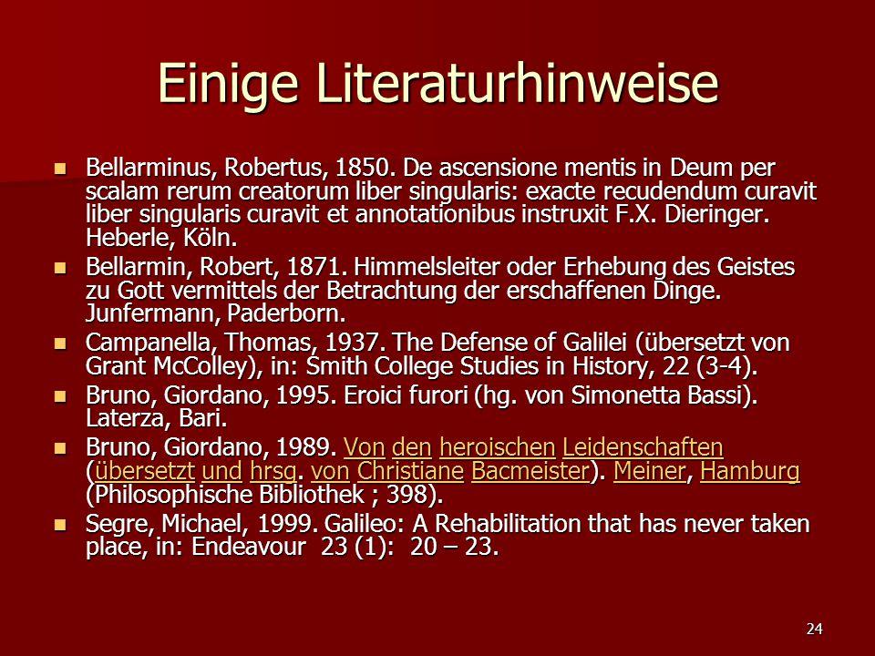 24 Einige Literaturhinweise Bellarminus, Robertus, 1850. De ascensione mentis in Deum per scalam rerum creatorum liber singularis: exacte recudendum c