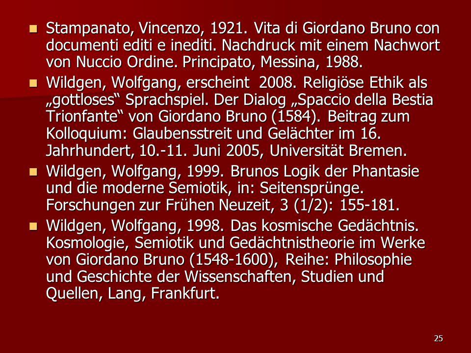 25 Stampanato, Vincenzo, 1921. Vita di Giordano Bruno con documenti editi e inediti. Nachdruck mit einem Nachwort von Nuccio Ordine. Principato, Messi