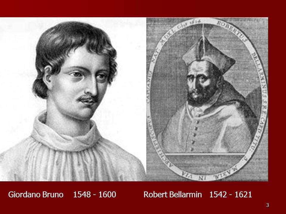 3 Robert Bellarmin 1542 - 1621Giordano Bruno 1548 - 1600