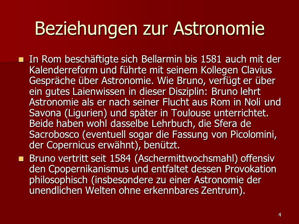 4 Beziehungen zur Astronomie In Rom beschäftigte sich Bellarmin bis 1581 auch mit der Kalenderreform und führte mit seinem Kollegen Clavius Gespräche