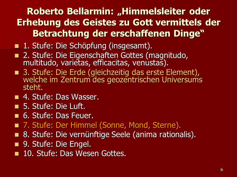 """6 Roberto Bellarmin: """"Himmelsleiter oder Erhebung des Geistes zu Gott vermittels der Betrachtung der erschaffenen Dinge"""" 1. Stufe: Die Schöpfung (insg"""