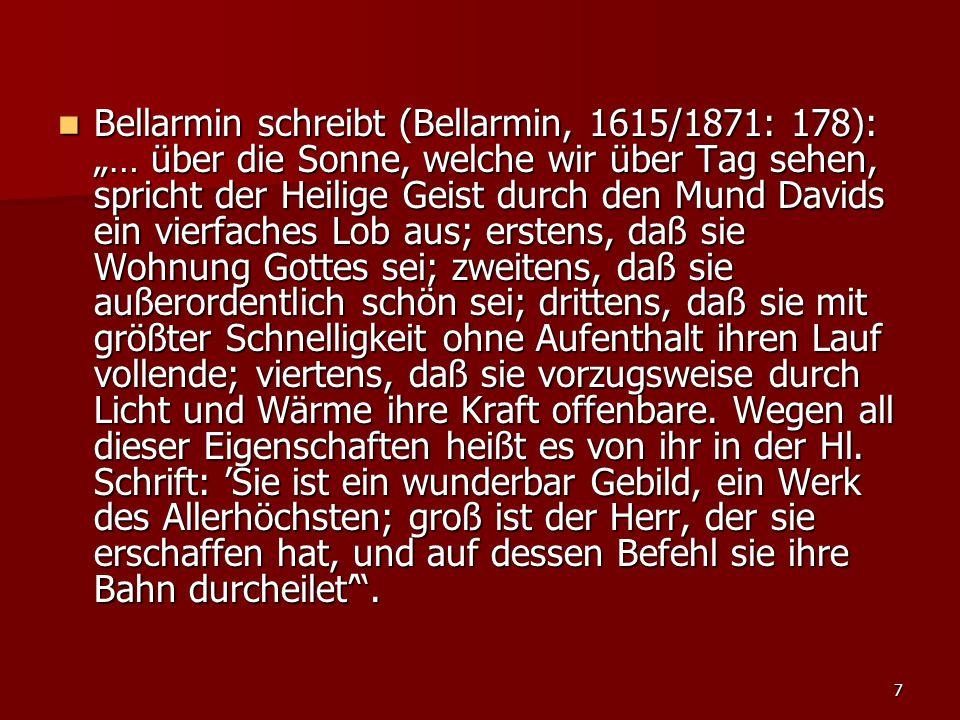 """7 Bellarmin schreibt (Bellarmin, 1615/1871: 178): """"… über die Sonne, welche wir über Tag sehen, spricht der Heilige Geist durch den Mund Davids ein vi"""