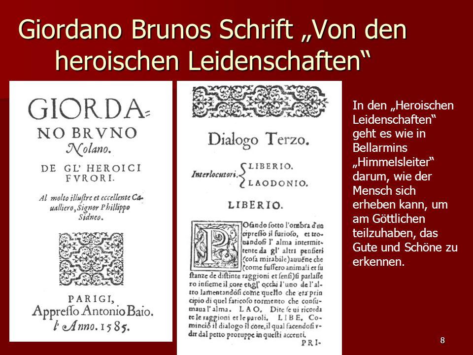 """8 Giordano Brunos Schrift """"Von den heroischen Leidenschaften"""" In den """"Heroischen Leidenschaften"""" geht es wie in Bellarmins """"Himmelsleiter"""" darum, wie"""